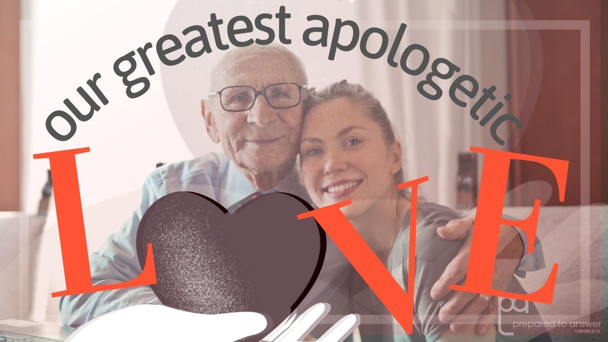 Our Greatest Apologetic: Love