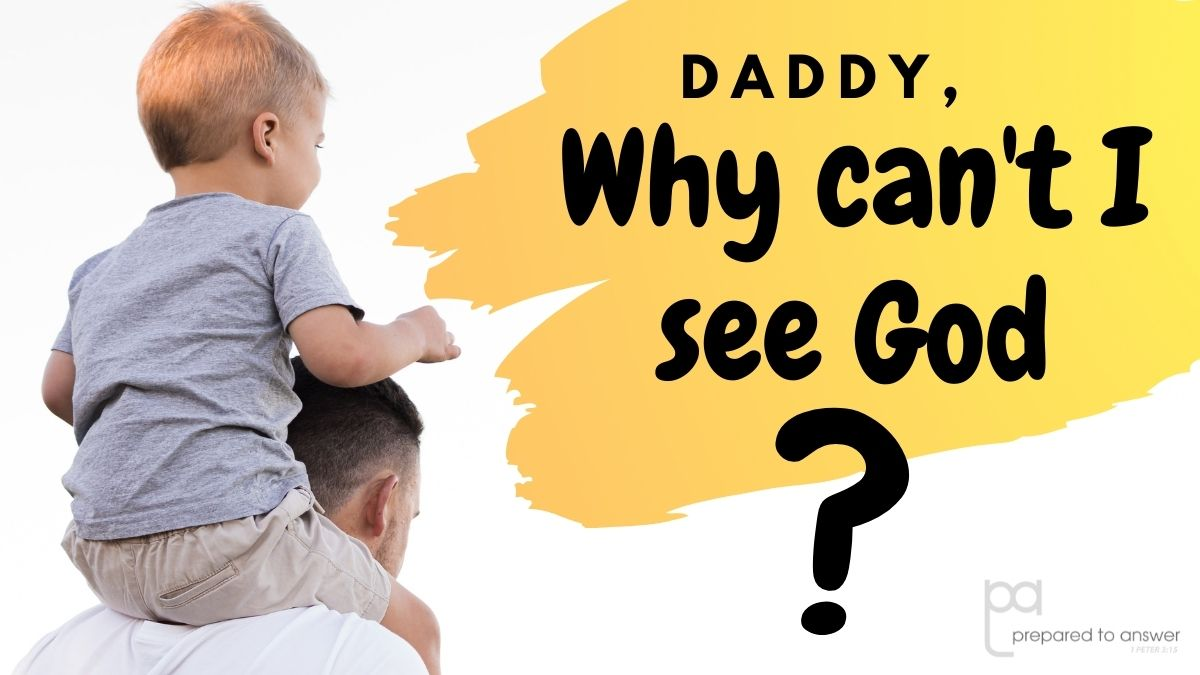"""""""Daddy, Why Can't I See God?"""""""
