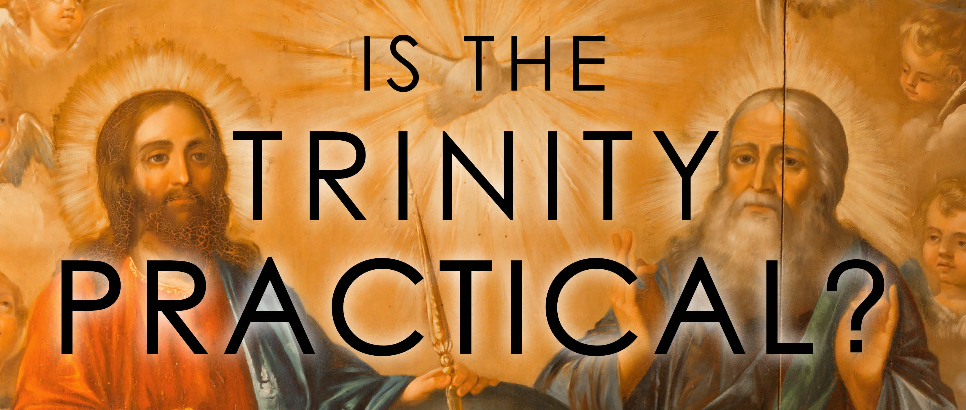 Is The Trinity Practical? – Part 4