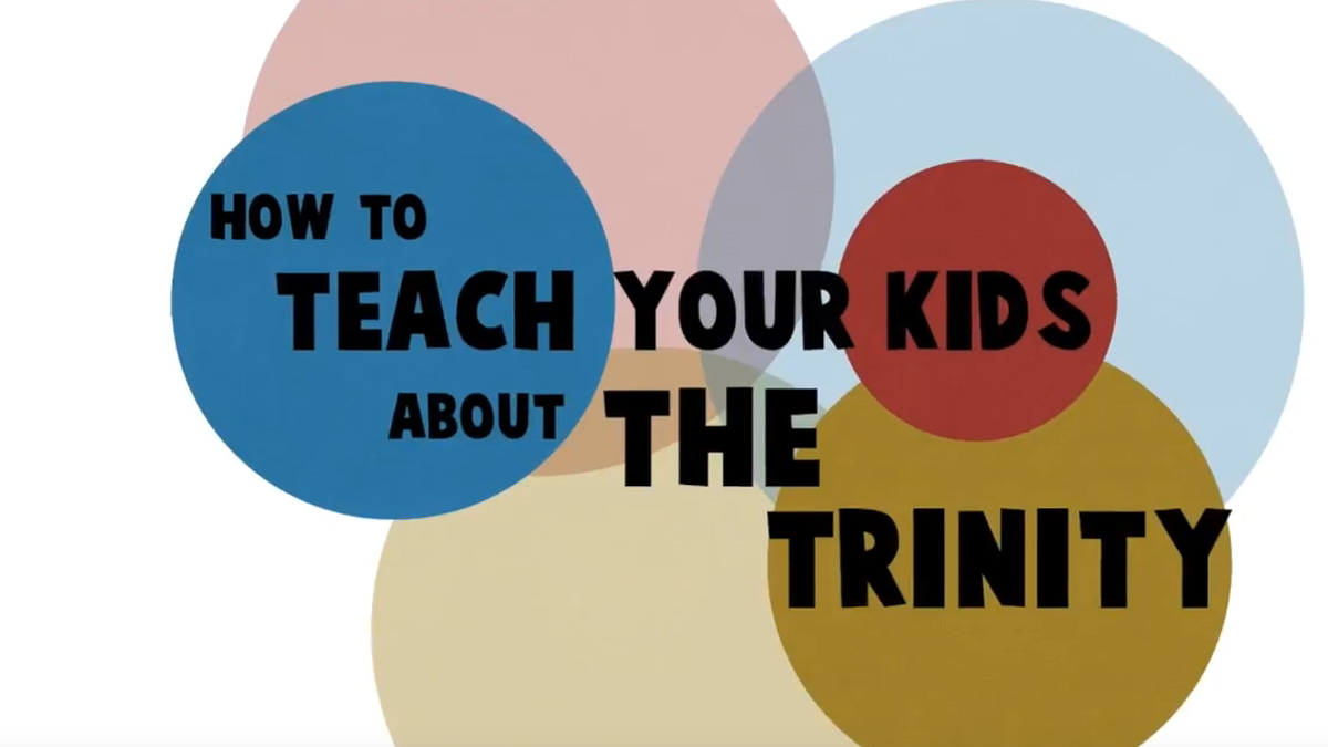 How to Teach Your Kids About the Trinity – Video 2