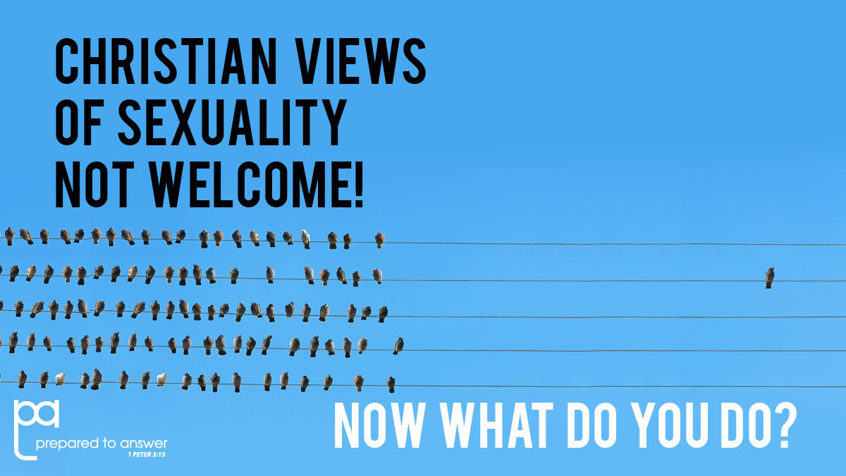 Christian Views of Sexuality Not Welcome! Now What Do You Do?