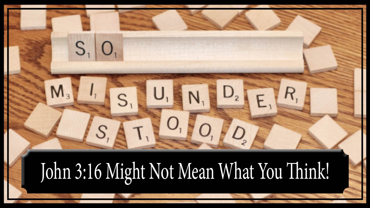 """So"" Misunderstood – John 3:16 Might Not Mean What You Think"