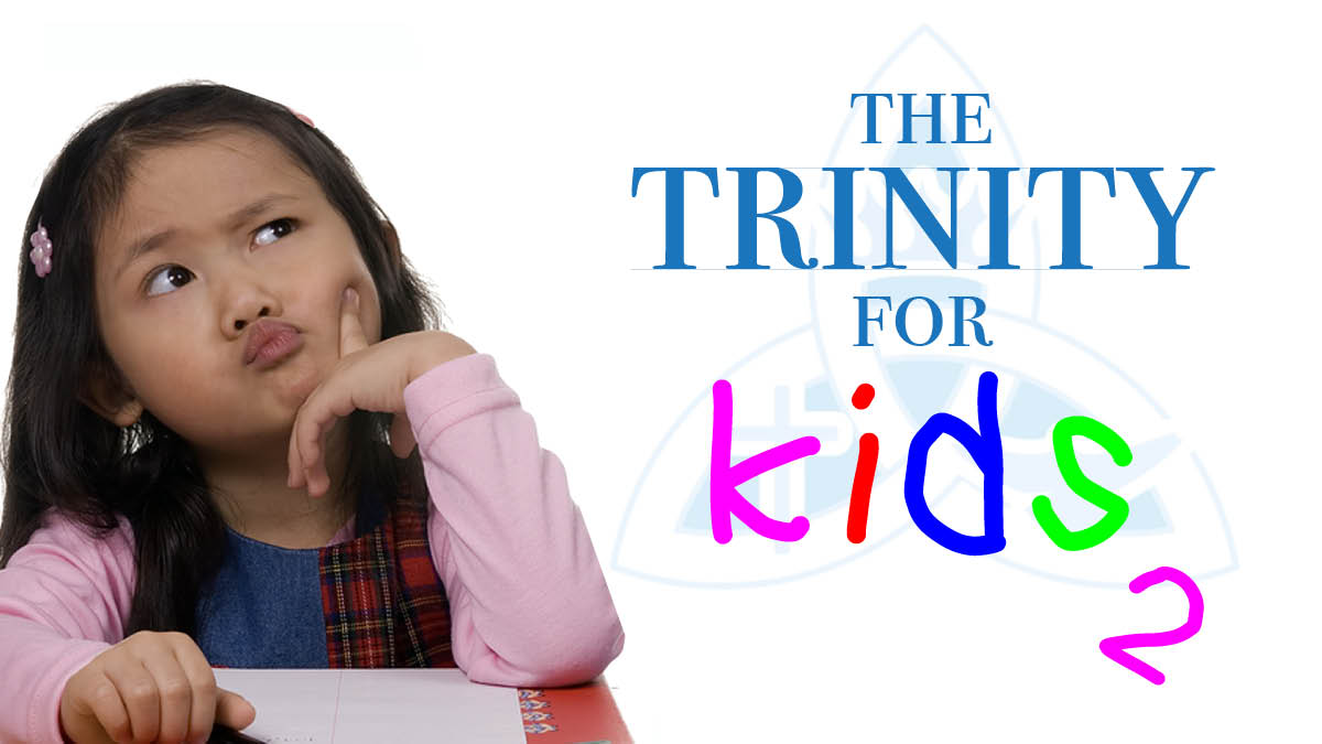The Trinity for Kids – Part 2