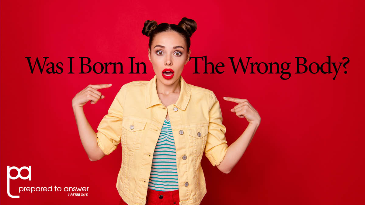 Was I Born In The Wrong Body?