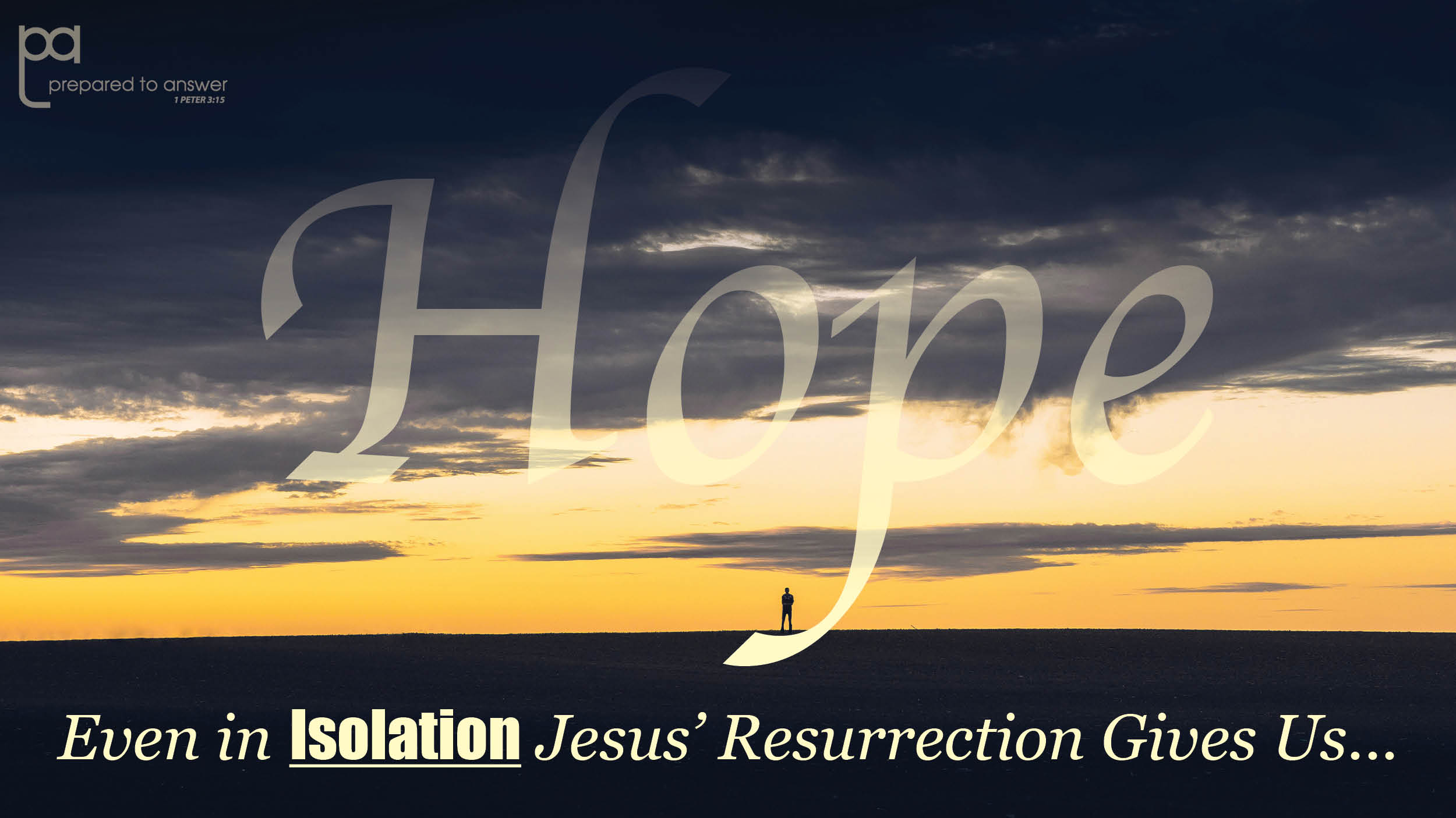 Even in ­Isolation, Jesus' Resurrection Gives Us Hope!