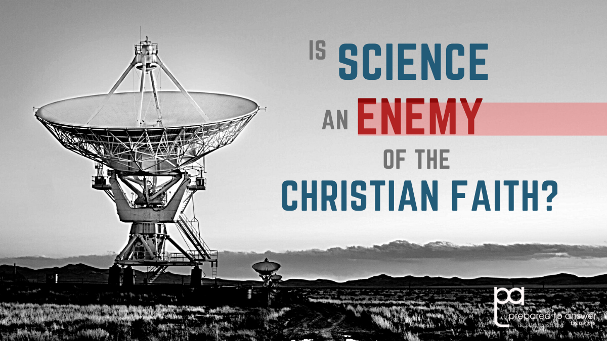 Is Science an Enemy of the Christian Faith?