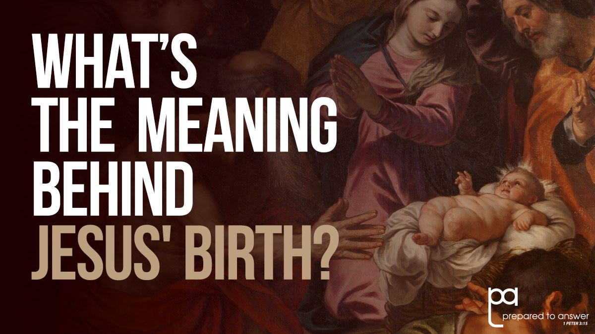What's the Meaning Behind Jesus' Birth at Christmas?