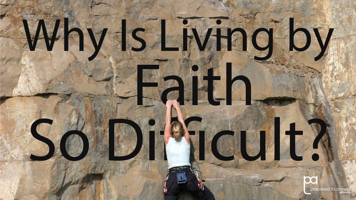 Why Is Living by Faith so Difficult?