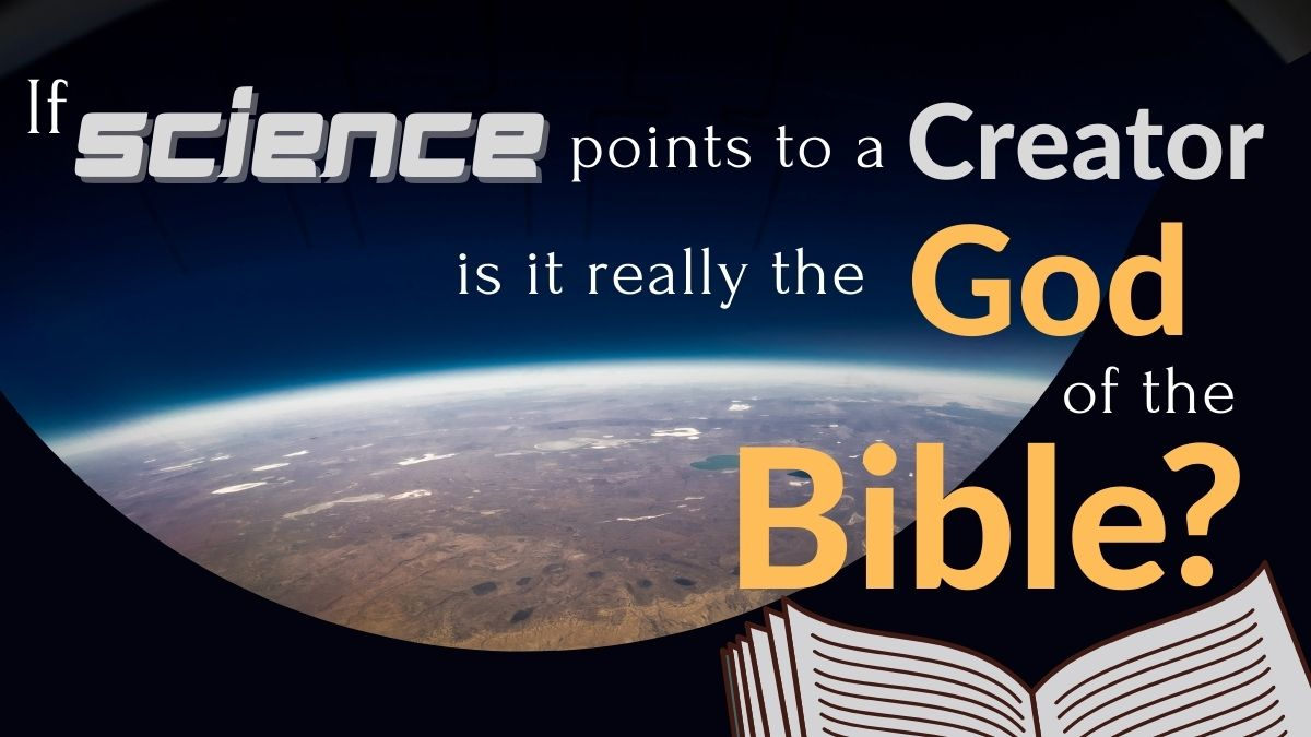 If Science Gives Evidence for a Creator, How Do We Know It's the Christian God?