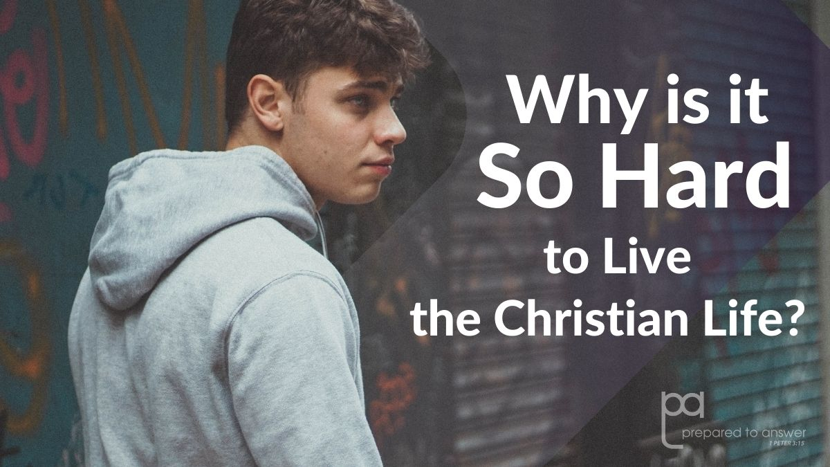 Why Is It So Hard to Live the Christian Life?