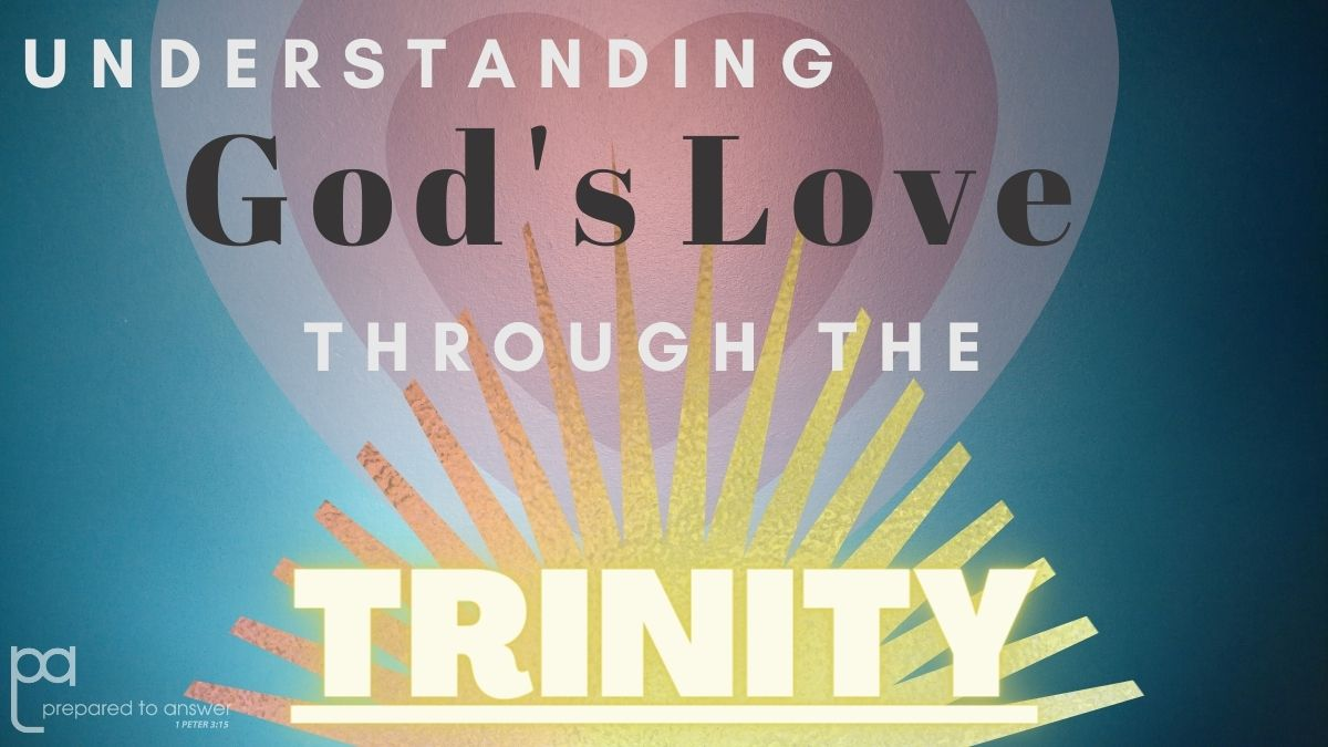 What Does the Trinity Tell Us About God's Love?