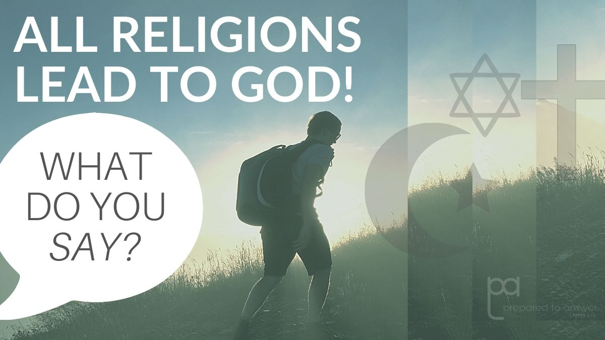 All Religions Lead to God!…What Do You Say?