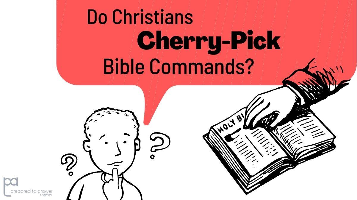 Do Christians Cherry-Pick Bible Commands?