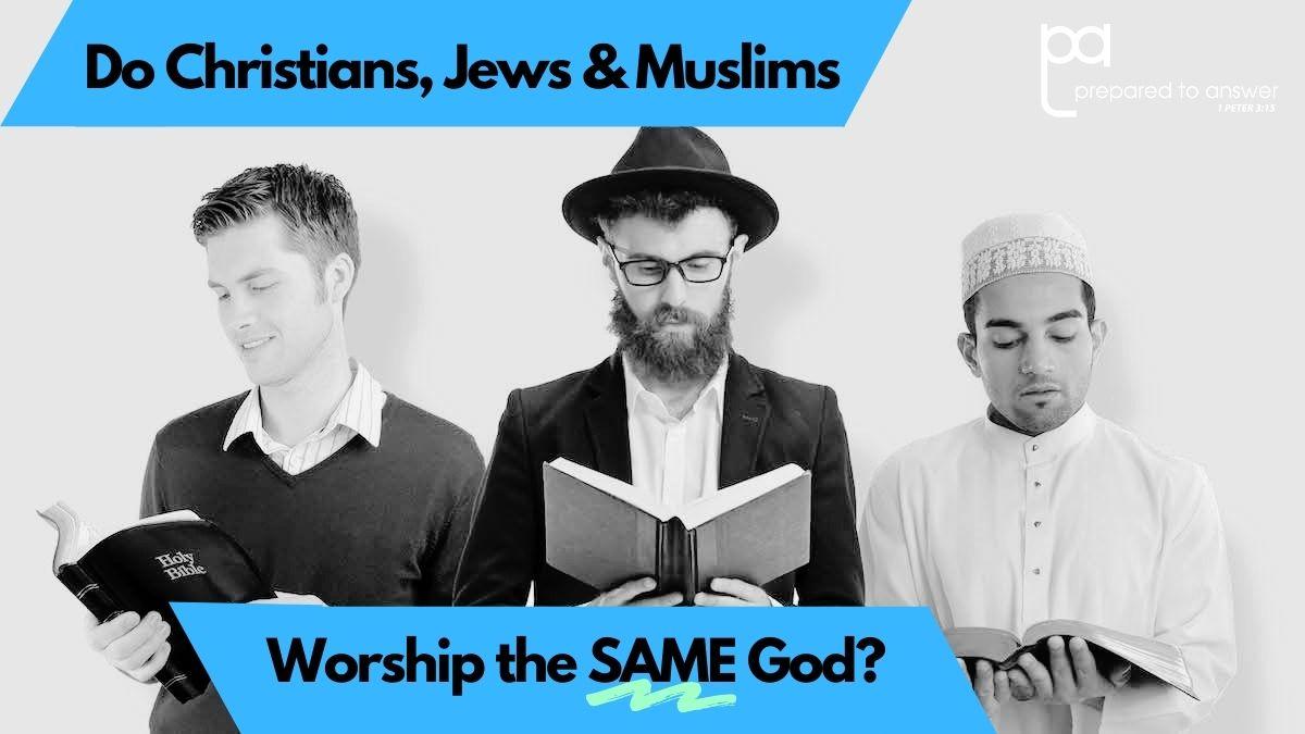 Do Christians, Jews, and Muslims Worship the Same God?