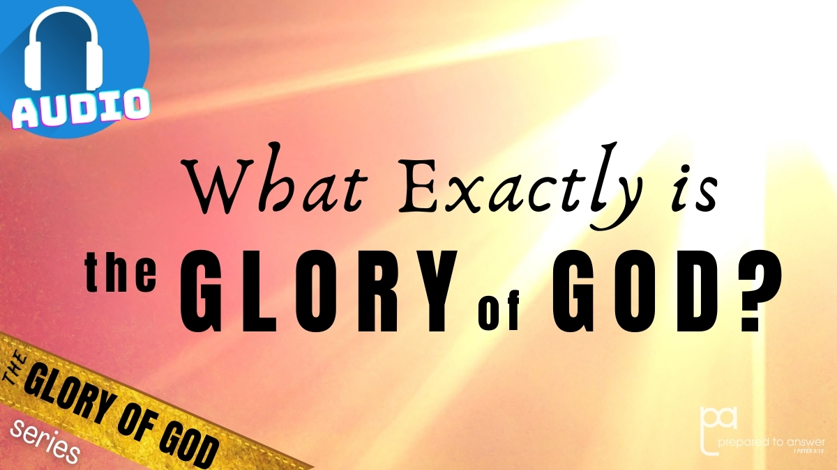 What Exactly is the Glory of God?
