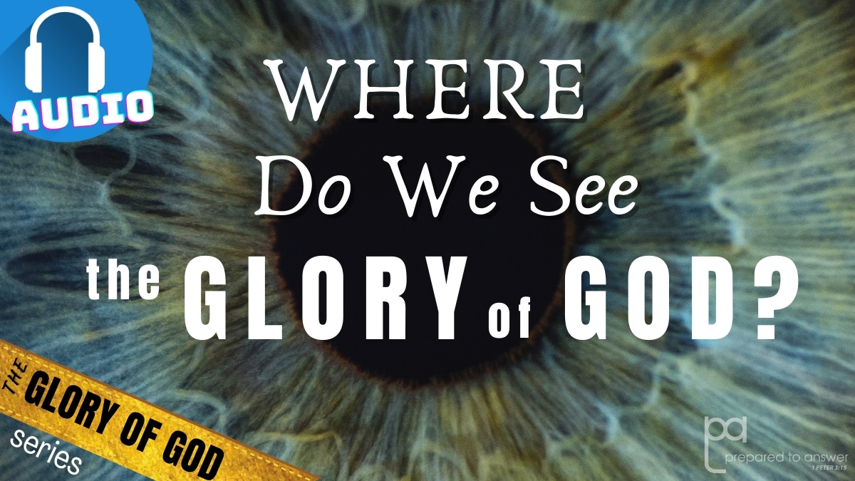 Where Do We See the Glory of God?